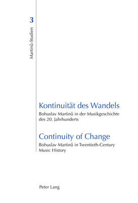 Kontinuitaet des Wandels- Continuity of Change: Bohuslav Martinu in der Musikgeschichte des 20. Jahrhunderts- Bohuslav Martinu in Twentieth-Century Music History - Martinu-studien 3 (Paperback)
