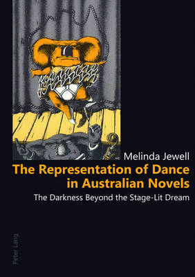 The Representation of Dance in Australian Novels: The Darkness Beyond the Stage-Lit Dream (Paperback)