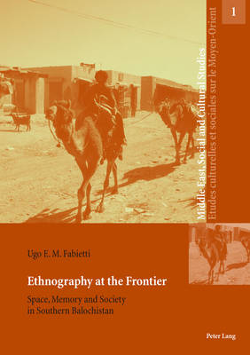 Ethnography at the Frontier: Space, Memory and Society in Southern Balochistan - Middle East, Social and Cultural Studies/etudes Culturelles Et Sociales Sur Le Moyen-Orient 1 (Paperback)