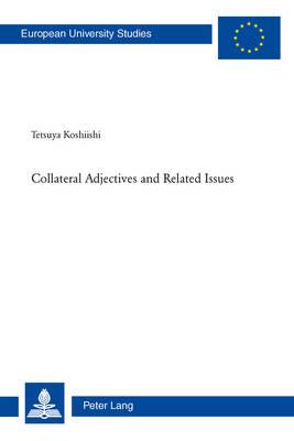 Collateral Adjectives and Related Issues - Europaeische Hochschulschriften / European University Studies / Publications Universitaires Europeennes 359 (Paperback)