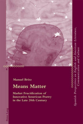 Means Matter: Market Fructification of Innovative American Poetry in the Late 20th Century - Critical Perspectives on English and American Literature, Communication and Culture 4 (Paperback)