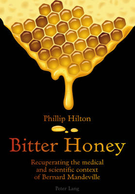 Bitter Honey: Recuperating the medical and scientific context of Bernard Mandeville (Paperback)