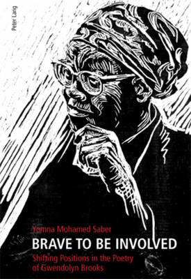 Brave to be Involved: Shifting Positions in the Poetry of Gwendolyn Brooks (Paperback)