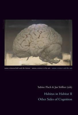 Habitus in Habitat II: Other Sides of Cognition - Natur, Wissenschaft und die Kuenste / Nature, Science and the Arts / Nature, Science et les Arts 4 (Paperback)