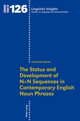 The Status and Development of N+N Sequences in Contemporary English Noun Phrases - Linguistic Insights 126 (Paperback)