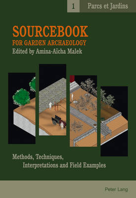 Sourcebook for Garden Archaeology: Methods, Techniques, Interpretations and Field Examples - Parcs et Jardins 1 (Paperback)