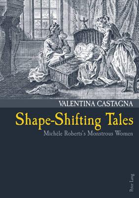 Shape-Shifting Tales: Michele Roberts's Monstrous Women (Paperback)