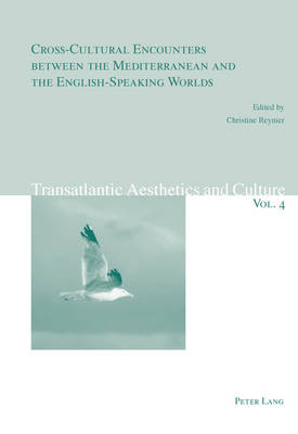 Cross-Cultural Encounters between the Mediterranean and the English-Speaking Worlds - Transatlantic Aesthetics and Culture 4 (Paperback)