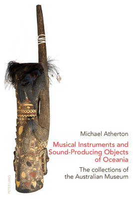 Musical Instruments and Sound-Producing Objects of Oceania: The collections of the Australian Museum (Paperback)