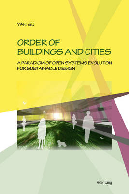 Order of Buildings and Cities: A Paradigm of Open Systems Evolution for Sustainable Design (Paperback)