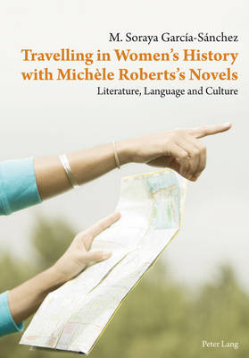 Travelling in Women's History with Michele Roberts's Novels: Literature, Language and Culture (Paperback)