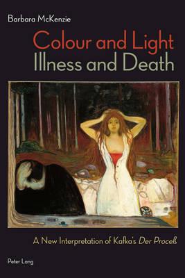 "Colour and Light, Illness and Death: A New Interpretation of Kafka's ""Der Process"" (Paperback)"