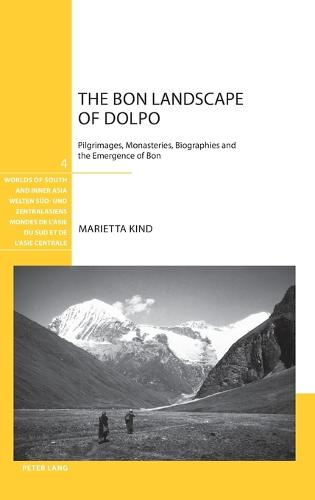 The Bon Landscape of Dolpo: Pilgrimages, Monasteries, Biographies and the Emergence of Bon - Welten Sued- und Zentralasiens / Worlds of South and Inner Asia / Mondes de l'Asie du Sud et de l'Asie centrale 4 (Hardback)