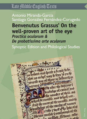 """Benvenutus Grassus' On the well-proven art of the eye: """"Practica oculorum & De probatissima arte oculorum""""- Synoptic Edition and Philological Studies - Middle and Early Modern English Texts 1 (Paperback)"""