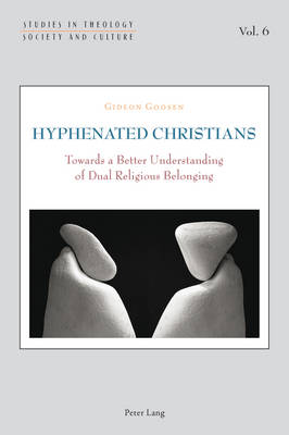 Hyphenated Christians: Towards a Better Understanding of Dual Religious Belonging - Studies in Theology, Society and Culture 6 (Paperback)