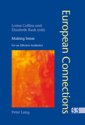 Making Sense: For an Effective Aesthetics- Includes an original essay by Jean-Luc Nancy - European Connections 33 (Paperback)