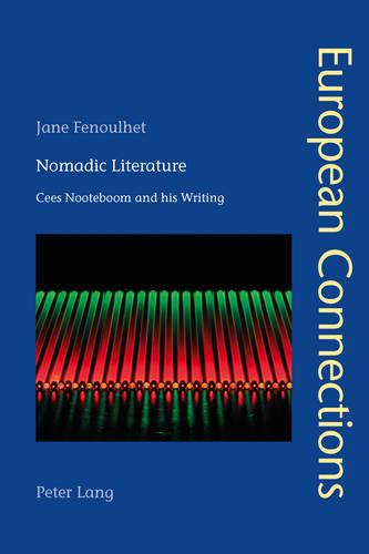Nomadic Literature: Cees Nooteboom and his Writing - European Connections 35 (Paperback)