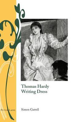 Thomas Hardy Writing Dress - Writing and Culture in the Long Nineteenth Century 1 (Hardback)