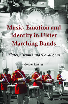 Music, Emotion and Identity in Ulster Marching Bands: Flutes, Drums and Loyal Sons (Paperback)