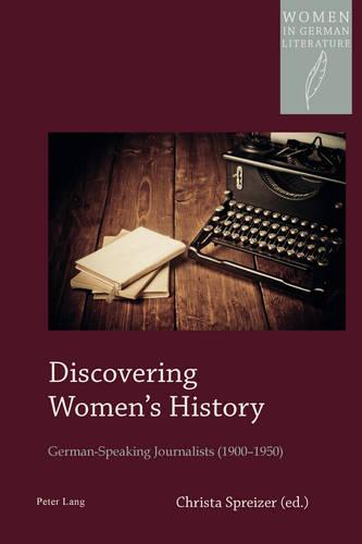 Discovering Women's History: German-Speaking Journalists (1900-1950) - Women, Gender and Sexuality in German Literature and Culture 15 (Paperback)