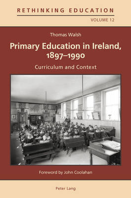 Primary Education in Ireland, 1897-1990: Curriculum and Context - Rethinking Education 12 (Paperback)