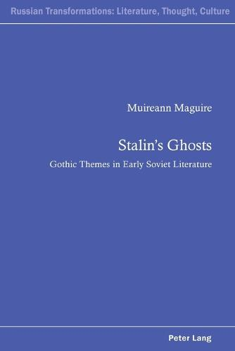 Stalin's Ghosts: Gothic Themes in Early Soviet Literature - Russian Transformations: Literature, Culture and Ideas 4 (Paperback)