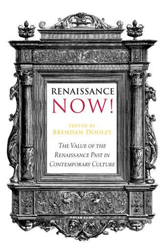 Renaissance Now!: The Value of the Renaissance Past in Contemporary Culture (Paperback)