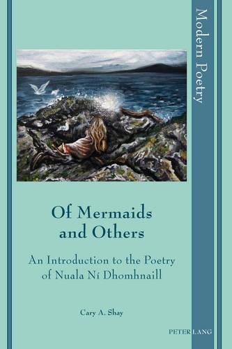 Of Mermaids and Others: An Introduction to the Poetry of Nuala Ni Dhomhnaill - Modern Poetry 8 (Hardback)