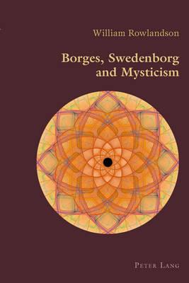 Borges, Swedenborg and Mysticism - Hispanic Studies: Culture and Ideas 50 (Paperback)
