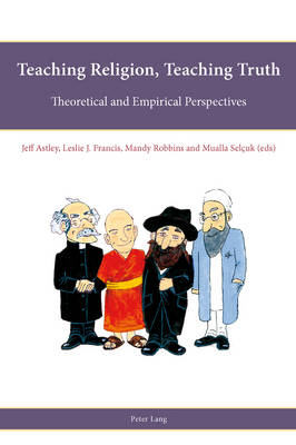 Teaching Religion, Teaching Truth: Theoretical and Empirical Perspectives - Religion, Education and Values 1 (Paperback)