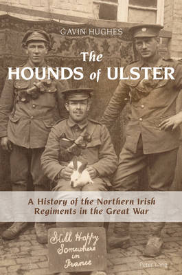 The Hounds of Ulster: A History of the Northern Irish Regiments in the Great War (Paperback)
