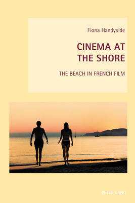 Cinema at the Shore: The Beach in French Film - New Studies in European Cinema 14 (Paperback)