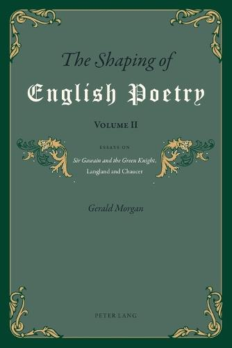 The Shaping of English Poetry- Volume II: Essays on 'Sir Gawain and the Green Knight', Langland and Chaucer (Paperback)