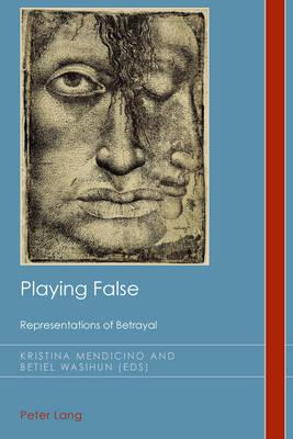 Playing False: Representations of Betrayal - Cultural History & Literary Imagination 20 (Paperback)