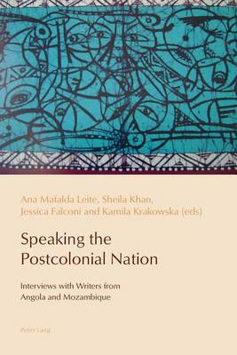 Speaking the Postcolonial Nation: Interviews with Writers from Angola and Mozambique - Reconfiguring Identities in the Portuguese-speaking World 3 (Paperback)