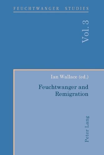 Feuchtwanger and Remigration - Feuchtwanger Studies 3 (Paperback)