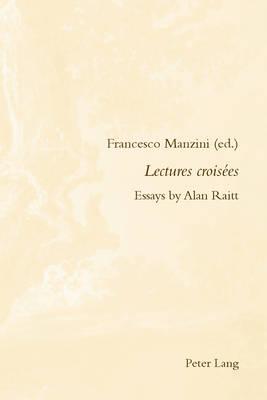 Lectures croisees: Essays by Alan Raitt - Romanticism and After in France/le Romantisme et Apres en France 24 (Paperback)
