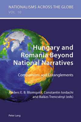 Hungary and Romania Beyond National Narratives: Comparisons and Entanglements - Nationalisms Across the Globe 10 (Paperback)