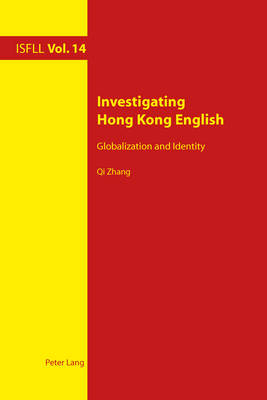 Investigating Hong Kong English: Globalization and Identity - Intercultural Studies and Foreign Language Learning 14 (Paperback)