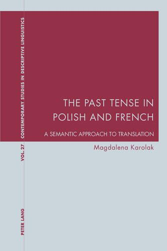 The Past Tense in Polish and French: A Semantic Approach to Translation - Contemporary Studies in Descriptive Linguistics 27 (Paperback)
