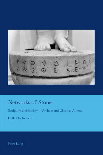 Networks of Stone: Sculpture and Society in Archaic and Classical Athens - Cultural Interactions: Studies in the Relationship between the Arts 35 (Paperback)