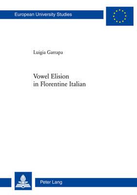 Vowel Elision in Florentine Italian - Europaeische Hochschulschriften / European University Studies / Publications Universitaires Europeennes 50 (Paperback)