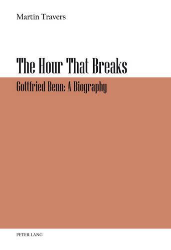 The Hour That Breaks: Gottfried Benn: A Biography (Paperback)