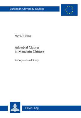Adverbial Clauses in Mandarin Chinese: A Corpus-based Study - Europaeische Hochschulschriften / European University Studies / Publications Universitaires Europeennes 374 (Paperback)