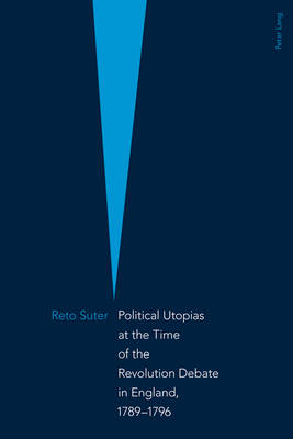 Political Utopias at the Time of the Revolution Debate in England, 1789 -1796 (Paperback)