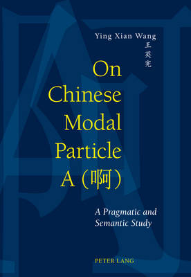 On Chinese Modal Particle A ( ): A Pragmatic and Semantic Study (Paperback)