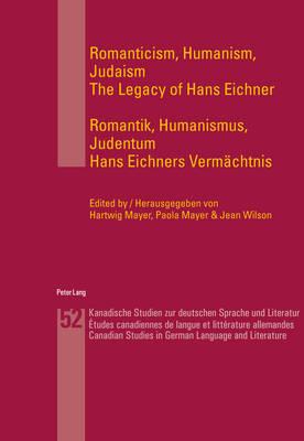 Romanticism, Humanism, Judaism- Romantik, Humanismus, Judentum: The Legacy of Hans Eichner- Hans Eichners Vermaechtnis - Kanadische Studien zur deutschen Sprache und Literatur 52 (Paperback)