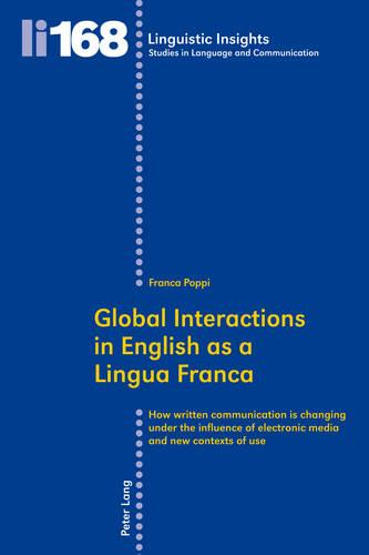 Global Interactions in English as a Lingua Franca: How written communication is changing under the influence of electronic media and new contexts of use - Linguistic Insights 168 (Paperback)