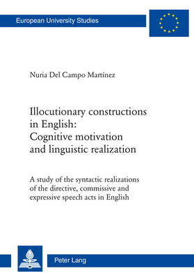 Illocutionary constructions in English: Cognitive motivation and linguistic realization: A study of the syntactic realizations of the directive, commissive and expressive speech acts in English - Europaeische Hochschulschriften / European University Studies / Publications Universitaires Europeennes 497 (Paperback)