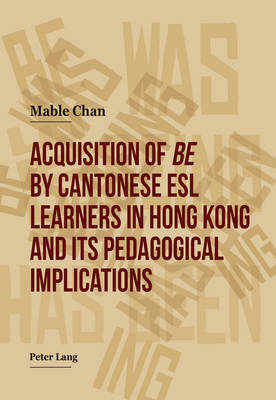 "Acquisition of ""be"" by Cantonese ESL Learners in Hong Kong- and its Pedagogical Implications (Paperback)"